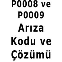 P0008 P0009 arıza kodu çözümü