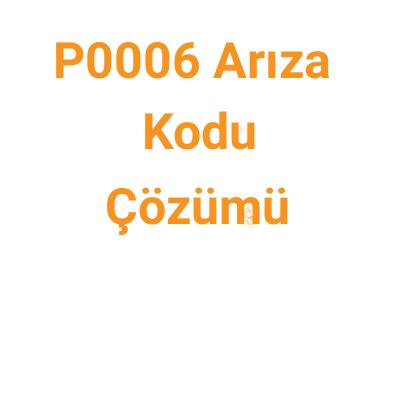 P0006 arıza kodu çözümü